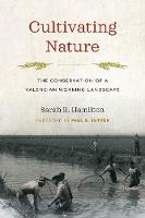 Cultivating Nature The Conservation of a Valencian Working Landscape by Sarah R. Hamilton, Paul S. Sutter