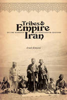 Cover for Tribes and Empire on the Margins of Nineteenth-Century Iran by Arash Khazeni
