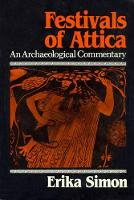 Festivals of Attica An Archaeological Commentary by Erika Simon