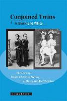 Conjoined Twins in Black and White The Lives of Millie-Christine McKoy and Daisy and Violet Hilton by Linda Frost