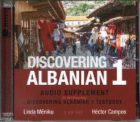 Discovering Albanian I Audio Supplement To Accompany 'Discovering Albanian I Textbook' by Linda Meniku, Hector Campos