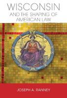 Wisconsin and the Shaping of American Law by Joseph A. Ranney