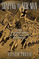 Shaping the New Man Youth Training Regimes in Fascist Italy and Nazi Germany by Alessio Ponzio