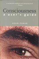 Consciousness A User's Guide by Adam Zeman