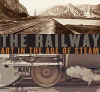 The Railway Art in the Age of Steam by Ian Kennedy, Julian Treuherz, Matthew Beaumont, Michael Freeman