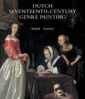 Dutch Seventeenth-Century Genre Painting Its Stylistic and Thematic Evolution by Wayne Franits