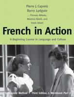 French in Action A Beginning Course in Language and Culture: The Capretz Method, Third Edition, Workbook, Part 2 by Pierre J. Capretz, Beatrice Abetti, Barry Lydgate, Thomas Abbate