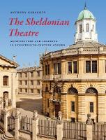 The Sheldonian Theatre Architecture and Learning in Seventeenth-Century Oxford by Anthony Geraghty