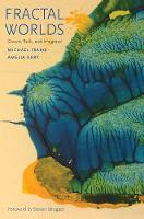 Fractal Worlds Grown, Built, and Imagined by Michael Frame, Ms. Amelia Urry