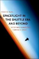 Spaceflight in the Shuttle Era and Beyond Redefining Humanity's Purpose in Space by Valerie Neal, Smithsonian Institution