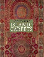 How to Read Islamic Carpets by Walter B. Denny