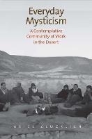 Everyday Mysticism A Contemplative Community at Work in the Desert by Ariel Glucklich