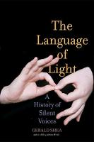 The Language of Light A History of Silent Voices by Gerald Shea