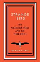 Strange Bird The Albatross Press and the Third Reich by Michele K. Troy