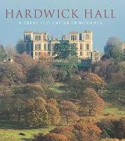 Hardwick Hall A Great Old Castle of Romance by Mark Purcell, Richard Wheeler