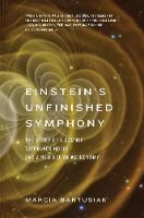 Einstein's Unfinished Symphony The Story of a Gamble, Two Black Holes, and a New Age of Astronomy by Marcia Bartusiak