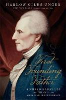 First Founding Father Richard Henry Lee and the Call for Independence by Harlow Giles Unger
