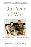 Our Year of War Two Brothers, Vietnam, and a Nation Divided by Daniel P. Bolger