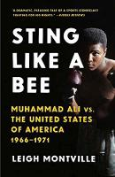 Sting Like A Bee Muhammad Ali vs. the United States of America, 1966-1971 by Leigh Montville