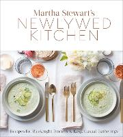 Martha Stewart's Newlywed Kitchen Recipes for Weeknight Dinners and Easy, Casual Gatherings by Martha Stewart