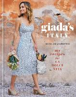 Giada's Italy My Recipes for La Dolce Vita by Giada De Laurentiis