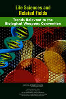 Life Sciences and Related Fields Trends Relevant to the Biological Weapons Convention by Committee on Trends in Science and Technology Relevant to the Biological Weapons Convention: An International Workshop, Board on