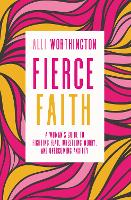 Fierce Faith A Woman's Guide to Fighting Fear, Wrestling Worry, and Overcoming Anxiety by Alli Worthington
