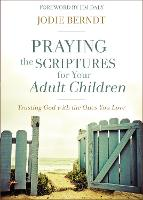 Praying the Scriptures for Your Adult Children Trusting God with the Ones You Love by Jodie Berndt, Jim Daly