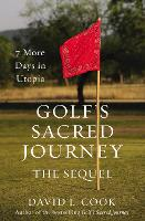 Golf's Sacred Journey, the Sequel 7 More Days in Utopia by David L. Cook