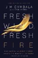 Fresh Wind, Fresh Fire What Happens When God's Spirit Invades the Hearts of His People by Jim Cymbala, Dean Merrill