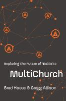 MultiChurch Exploring the Future of Multisite by Brad House, Gregg Allison