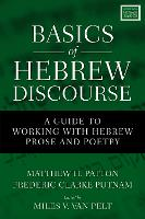Basics of Hebrew Discourse A Guide to Working with Hebrew Narrative and Poetry by Matthew Howard Patton, Fred Putnam, Miles V. Van Pelt