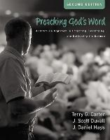 Preaching God's Word, Second Edition A Hands-On Approach to Preparing, Developing, and Delivering the Sermon by Terry G. Carter, J. Scott Duvall, J. Daniel Hays