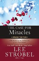 The Case for Miracles Student Edition A Journalist Explores the Evidence for the Supernatural by Lee Strobel, Jane Vogel