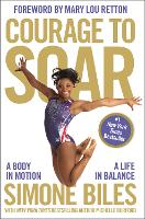 Courage to Soar A Body in Motion, A Life in Balance by Simone Biles, Michelle Burford, Mary Lou Retton