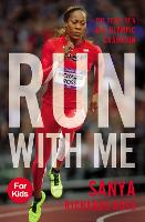 Run with Me The Story of a U.S. Olympic Champion by Sanya Richards-Ross