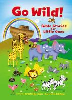 Go Wild! Bible Stories for Little Ones by Crystal Bowman