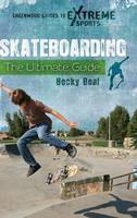 Skateboarding The Ultimate Guide by Becky Beal