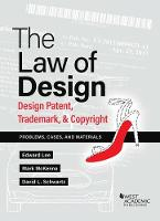 The Law of Design Design Patent, Trademark, & Copyright - Problems, Cases, and Materials by Edward Lee, Mark McKenna, David Schwartz