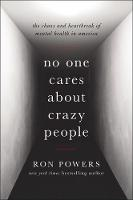 No One Cares About Crazy People My Family and the Heartbreak of Mental Illness in America by Ron Powers