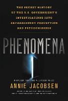 Phenomena The Secret History of the U.S. Government's Investigations into Extrasensory Perception by Annie Jacobsen