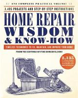 Home Repair Wisdom & Know-How Timeless Techniques to Fix, Maintain, and Improve Your Home by Fine Homebuilding