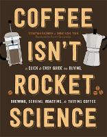 Coffee Isn't Rocket Science A Quick and Easy Guide to Buying, Brewing, Serving, Roasting, and Tasting Coffee by Sebastien Racineux, Chung-Leng Tran