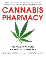 Cannabis Pharmacy The Practical Guide to Medical Marijuana - Revised and Updated by Dr. Andrew Weil, Michael Backes