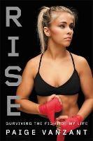 Rise Surviving the Fight of My Life by Paige VanZant