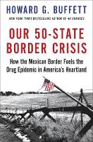 Our 50-State Border Crisis How the Mexican Border Fuels the Drug Epidemic Across America by Howard G. Buffett