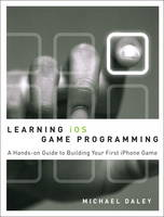 Learning iOS Game Programming A Hands-On Guide to Building Your First iPhone Game by Michael Daley