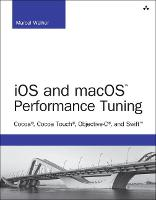 iOS and macOS Performance Tuning Cocoa, Cocoa Touch, Objective-C, and Swift by Marcel Weiher