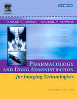 Pharmacology and Drug Administration for Imaging Technologists by Steven C. Jensen, Michael P. Peppers