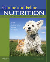 Canine and Feline Nutrition A Resource for Companion Animal Professionals by Linda P. Case, Leighann Daristotle, Michael G. Hayek, Melody Foess Raasch